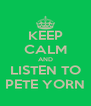 KEEP CALM AND LISTEN TO PETE YORN - Personalised Poster A4 size