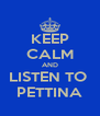 KEEP CALM AND LISTEN TO  PETTINA - Personalised Poster A4 size