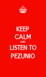 KEEP CALM AND LISTEN TO PEZUNIO - Personalised Poster A4 size