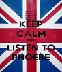 KEEP CALM AND LISTEN TO PHOEBE - Personalised Poster A4 size
