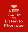 KEEP CALM AND Listen to Phonique - Personalised Poster A4 size