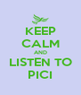 KEEP CALM AND LISTEN TO PICI - Personalised Poster A4 size