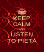 KEEP CALM AND LISTEN TO PIETÁ - Personalised Poster A4 size