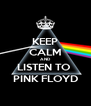 KEEP CALM AND LISTEN TO  PINK FLOYD - Personalised Poster A4 size
