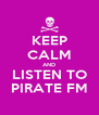 KEEP CALM AND LISTEN TO PIRATE FM - Personalised Poster A4 size