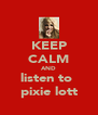 KEEP CALM AND listen to  pixie lott - Personalised Poster A4 size