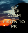 KEEP CALM AND LISTEN TO PK - Personalised Poster A4 size