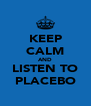 KEEP CALM AND LISTEN TO PLACEBO - Personalised Poster A4 size