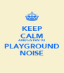 KEEP CALM AND LISTEN TO PLAYGROUND NOISE - Personalised Poster A4 size