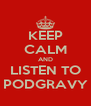 KEEP CALM AND LISTEN TO PODGRAVY - Personalised Poster A4 size