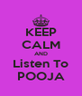 KEEP CALM AND Listen To POOJA - Personalised Poster A4 size