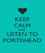 KEEP CALM AND LISTEN TO PORTISHEAD - Personalised Poster A4 size