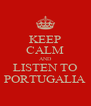 KEEP CALM AND LISTEN TO PORTUGALIA - Personalised Poster A4 size