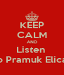 KEEP CALM AND Listen  to Pramuk Elica  - Personalised Poster A4 size