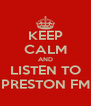 KEEP CALM AND LISTEN TO PRESTON FM - Personalised Poster A4 size