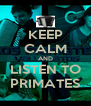 KEEP CALM AND LISTEN TO PRIMATES - Personalised Poster A4 size