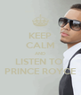 KEEP CALM AND LISTEN TO  PRINCE ROYCE - Personalised Poster A4 size