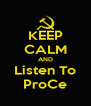 KEEP CALM AND Listen To ProCe - Personalised Poster A4 size