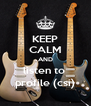 KEEP CALM AND listen to  profile (csi) - Personalised Poster A4 size