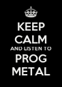 KEEP CALM AND LISTEN TO PROG METAL - Personalised Poster A4 size