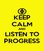 KEEP CALM AND LISTEN TO PROGRESS - Personalised Poster A4 size
