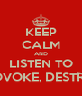 KEEP CALM AND LISTEN TO PROVOKE, DESTROY - Personalised Poster A4 size