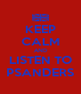 KEEP CALM AND LISTEN TO PSANDERS - Personalised Poster A4 size