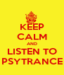KEEP CALM AND LISTEN TO PSYTRANCE - Personalised Poster A4 size