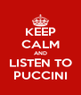 KEEP CALM AND LISTEN TO PUCCINI - Personalised Poster A4 size