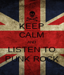KEEP CALM AND LISTEN TO PUNK ROCK - Personalised Poster A4 size