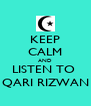 KEEP CALM AND LISTEN TO  QARI RIZWAN - Personalised Poster A4 size