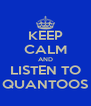 KEEP CALM AND LISTEN TO QUANTOOS - Personalised Poster A4 size