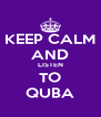 KEEP CALM AND LISTEN TO QUBA - Personalised Poster A4 size