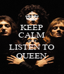 KEEP CALM AND LISTEN TO QUEEN - Personalised Poster A4 size