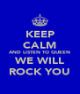 KEEP CALM AND LISTEN TO QUEEN WE WILL ROCK YOU - Personalised Poster A4 size