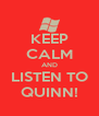 KEEP CALM AND LISTEN TO QUINN! - Personalised Poster A4 size