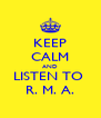 KEEP CALM AND LISTEN TO  R. M. A. - Personalised Poster A4 size