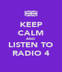 KEEP CALM AND LISTEN TO RADIO 4 - Personalised Poster A4 size