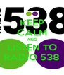 KEEP CALM AND LISTEN TO RADIO 538 - Personalised Poster A4 size