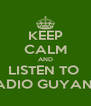 KEEP CALM AND LISTEN TO  RADIO GUYANA - Personalised Poster A4 size