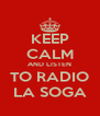 KEEP CALM AND LISTEN TO RADIO LA SOGA - Personalised Poster A4 size