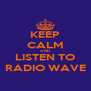 KEEP CALM AND LISTEN TO RADIO WAVE - Personalised Poster A4 size