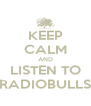 KEEP CALM AND LISTEN TO RADIOBULLS - Personalised Poster A4 size