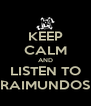 KEEP CALM AND LISTEN TO RAIMUNDOS - Personalised Poster A4 size