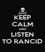 KEEP CALM AND LISTEN TO RANCID - Personalised Poster A4 size