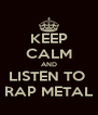 KEEP CALM AND LISTEN TO  RAP METAL - Personalised Poster A4 size