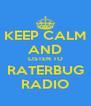 KEEP CALM AND LISTEN TO RATERBUG RADIO - Personalised Poster A4 size