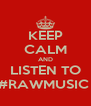 KEEP CALM AND LISTEN TO #RAWMUSIC  - Personalised Poster A4 size