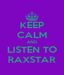KEEP CALM AND LISTEN TO RAXSTAR - Personalised Poster A4 size