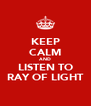 KEEP CALM AND LISTEN TO RAY OF LIGHT - Personalised Poster A4 size